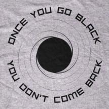Once you Go Black Hole T-Shirt