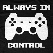 Always In Control Gamer T-Shirt