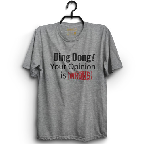 Ding Dong! Your Opinion is WRONG T-Shirt