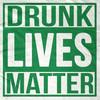 Drunk Lives Matter Tee Shirt