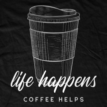 Life Happens, Coffee Helps T-Shirt