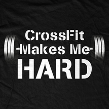 CrossFit Makes Me Hard T-Shirt