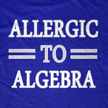 Allergic to Algebra T-Shirt