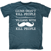 Guns Don't Kill People Villians with Mustaches Kill People T-Shirt