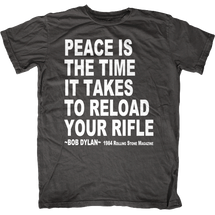 Peace is Reloading your Rifle Bob Dylan Quote T-Shirt