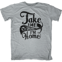 Take me Drunk I'm Home T-Shirt