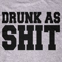 Drunk as Shit T-Shirt