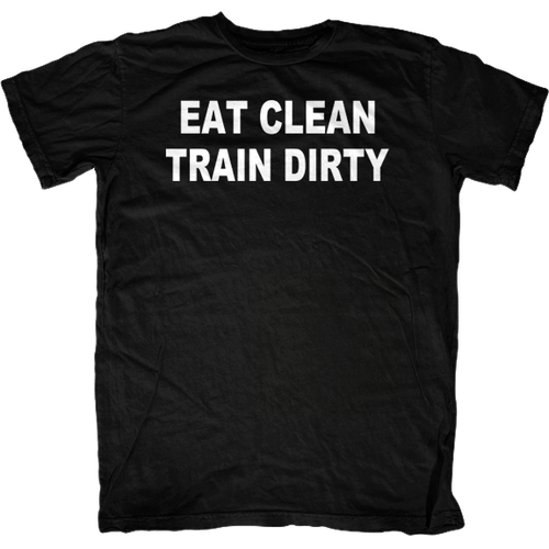 9dda2a0b Eat, Clean, Train Dirty T-Shrit - First Amendment Tees Co. Inc.