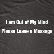Out of My Mind Answering Machine T-Shirt