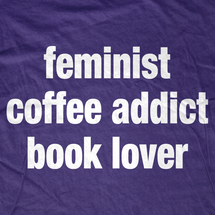 Feminist Coffee Addict Book Lover T-Shirt