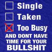 Single, Taken, Too Busy T-Shirt
