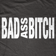 Bad Ass Bitch T-Shirt