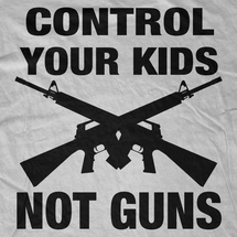Control your Kids not Guns