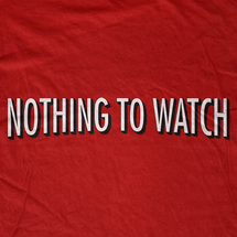 Nothing to Watch T-Shirt