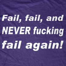 Fail Fail and Never Fail Again T-Shirt