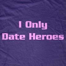 I Only Date Heroes T-Shirt