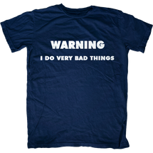 Warning I Do Very Bad Things T-Shirt