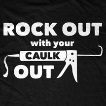Rock Out With Your Caulk Out