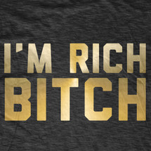 I'm Rich Bitch T-Shirt
