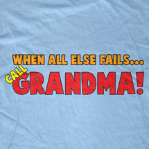 When All Else Fails Call Grandma! T-Shirt
