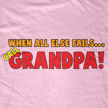 When All Else Fails Call Grandpa! T-Shirt