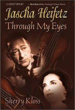 Jascha Heifetz Through My Eyes by Sherry Kloss