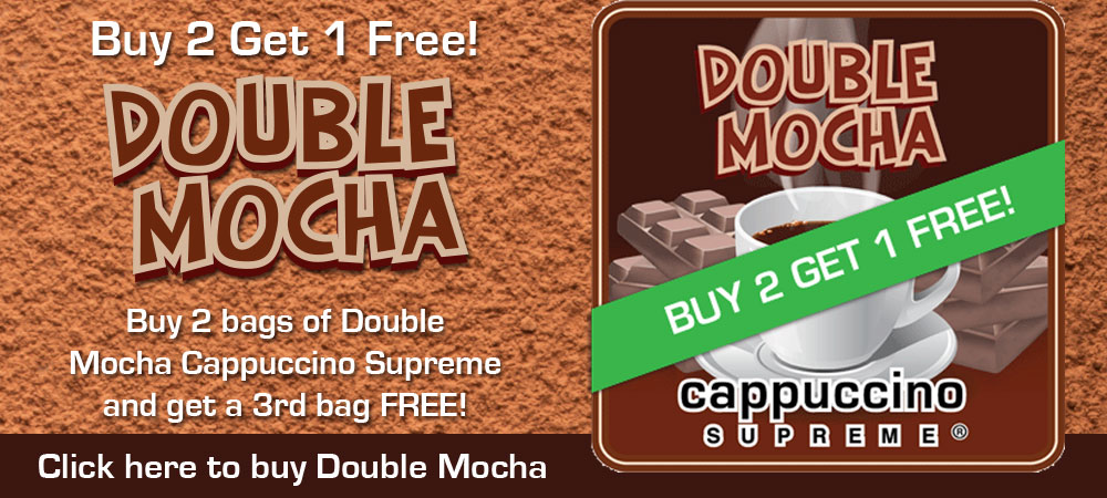 Double Mocha Cappuccino Supreme Buy 2 Get 1 Free!