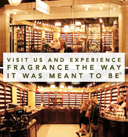 Visit Us And Experience Fragrance the Way It Was Meant To Be