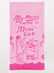My Mom's Name is Mom, Too! Dish Towe