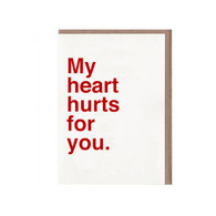 My Heart Hurts For You Card