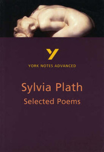 Sylvia Plath Selected Poems: York Notes Advanced