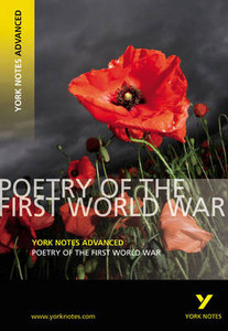 Poetry of the First World War: York Notes Advanced