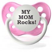 Expression Pacifier, My Mom Rocks