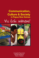 COMMUNICATION, CULTURE AND SOCIETY IN PAPUA NEW GUINEA: Yu Tok Wanem?