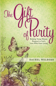 The Gift of Purity - Helping Young Women Respond to God's Love With Pure Living