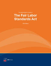 The Administrator's Guide to The Fair Labor Standards Act, 13th Edition