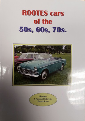 Rootes Cars Of the 50s, 60s, 70s - A Pictorial History by David Rowe