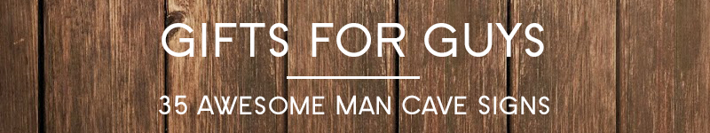 Gifts for Guys - Man Cave Signs