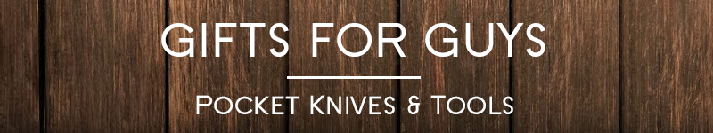 Gifts for Guys - Pocket Knives & Tools
