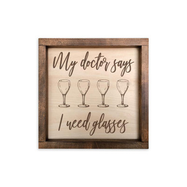 My Doctor Says I Need Glasses Wine Art Sign