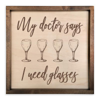 Handcrafted Wooden Wine Bar Sign - My Doctor Says I Need Glasses