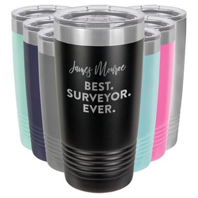 Best. Surveyor. Ever. Personalized Vacuum Sealed Tumblers