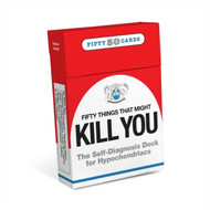 Fifty Things That Might Kill You; The Self-Diagnosis Deck for Hypochrondriacs
