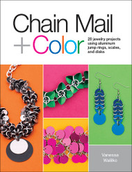 Chain Mail + Color: 20 Jewelry Projects Using Aluminum Jump Rings, Scales, and Disks - Vanessa Walilko