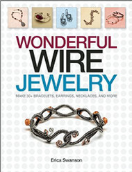 Wonderful Wire Jewelry: Make 30+ bracelets, earrings, necklaces, and more - Erica Swanson