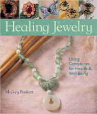Healing Jewelry: Using Gemstones for Health & Well-Being - Mickey Baskett