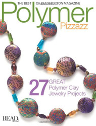 Polymer Pizzazz: 27 Great Polymer Clay Jewelry Projects - Editors of Art Jewellery Magazine
