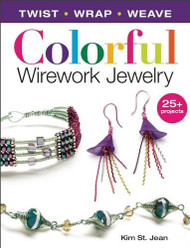 Colorful Wirework Jewelry: Twist, Wrap, Weave - Kim St. Jean