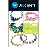 52 Bracelets: Fast, Fashionable & Fun - From Bead Style magazine