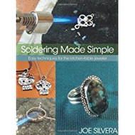 Soldering Made Simple:  Easy techniques for the kitchen-table jeweler - Joe Silvera